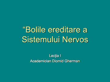 Bolile ereditare a Sistemului Nervos [usmf]